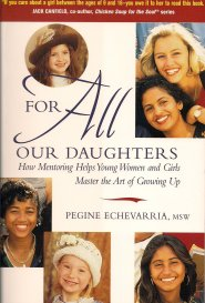 For All Our Daughters: Five Essentials to Help Young Women & Girls Master the Art of Growing Up by Pegine Echevarria
