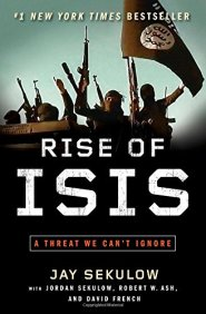 Rise of ISIS: A Threat We Can't Ignore by Jay Sekulow