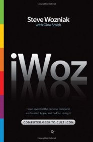 iWoz: Computer Geek to Cult Icon: How I Invented the Personal Computer, Co-Founded Apple, and Had Fun Doing It  by Steve Wozniak