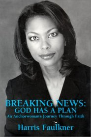 Breaking News: God Has A Plan - An Anchorwoman's Journey Through Faith by Harris Faulkner