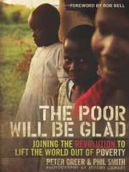 The Poor Will Be Glad: Joining the Revolution to Lift the World Out of Poverty by Peter Greer
