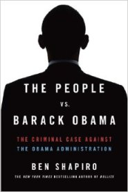 The People Vs. Barack Obama: The Criminal Case Against the Obama Administration by Ben Shapiro