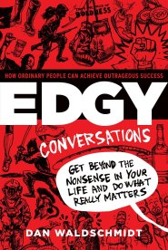 Edgy Conversations: How Ordinary People Can Achieve Outrageous Success by Dan Waldschmidt