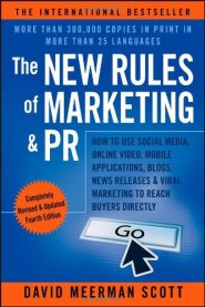 The New Rules of Marketing & PR: How to Use Social Media, Online Video, Mobile Applications, Blogs, News Releases, and Viral Marketing to Reach Buyers by David Meerman Scott