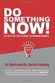 Do Something Now! by Dr. Kevin Freiberg