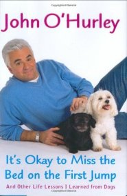 It's Okay to Miss the Bed on the First Jump: And Other Life Lessons I Learned from Dogs by John O'Hurley