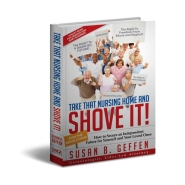 Take That Nursing Home and Shove It!: How to Secure an Independent Future for Yourself and Your Loved Ones. by Susan Geffen