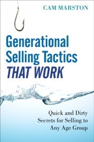 Generational Selling Tactics that Work: Quick and Dirty Secrets for Selling to Any Age Group by Cam Marston