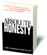 Absolute Honesty: Building A Corporate Culture That Values Straight Talk And Rewards Integrity by Larry Johnson