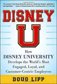 Disney U: How Disney University Develops the World's Most Engaged, Loyal, and Customer-Centric Employees by Doug Lipp
