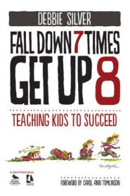 Fall Down 7 Times, Get Up 8: Teaching Kids to Succeed  by Debbie Silver