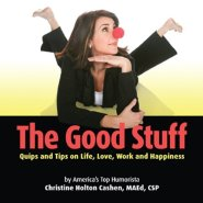 The Good Stuff: Quips and Tips on Life, Love, Work and Happiness by Christine Cashen