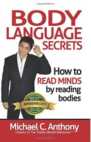 Body Language Secrets: How to Read Minds by Reading Bodies by Michael C. Anthony