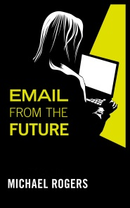 Email From the Future by Michael Rogers