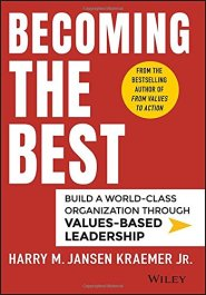 Becoming the Best: Build a World-Class Organization Through Values-Based Leadership by Harry M. Kraemer Jr.