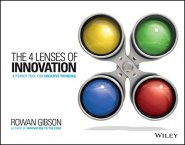 The Four Lenses of Innovation: A Power Tool for Creative Thinking by Rowan Gibson