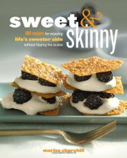 Sweet & Skinny: 100 Recipes for Enjoying Life's Sweeter Side Without Tipping the Scales by Marisa Churchill