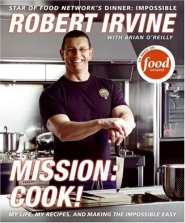 Mission: Cook!: My Life, My Recipes, and Making the Impossible Easy by Robert Irvine