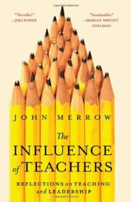 The Influence of Teachers: Reflections on Teaching and Leadership by John Merrow
