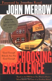 Choosing Excellence: Good Enough Schools Are Not Good Enough by John Merrow
