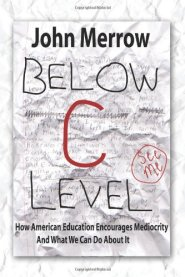 Below C Level: How American Education Encourages Mediocrity - and What We Can Do about It by John Merrow