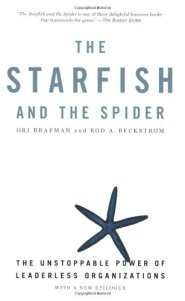 The Starfish and the Spider: The Unstoppable Power of Leaderless Organizations by Rod Beckstrom