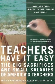 Teachers Have It Easy: The Big Sacrifices and Small Salaries of America's Teachers by Ninive Calegari