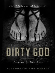 Dirty God: Jesus in the Trenches by Johnnie Moore