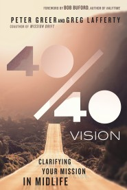40/40 Vision: Clarifying Your Mission in Midlife by Peter Greer