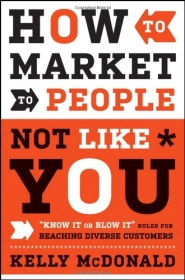 """How to Market to People Not Like You: """"Know It or Blow It"""" Rules for Reaching Diverse Customers by Kelly McDonald"""