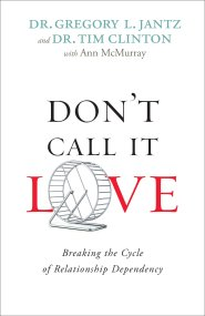 Don't Call It Love: Breaking the Cycle of Relationship Dependency by Dr. Gregory Jantz