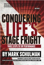 Conquering Life's Stage Fright: Three Steps To Top Performance by Mark Schulman