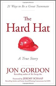 The Hard Hat: 21 Ways to Be a Great Teammate by Jon Gordon