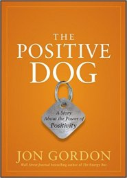 The Positive Dog: A Story About the Power of Positivity  by Jon Gordon