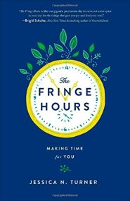 The Fringe Hours: Making Time for You by Jessica Turner