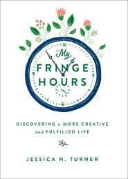 My Fringe Hours: Discovering a More Creative and Fulfilled Life by Jessica Turner