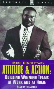 Attitude & Action: Building Winning Teams at Work and at Home by Mike Singletary