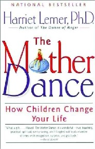 The Mother Dance: How Children Change Your Life by Dr. Harriet Lerner