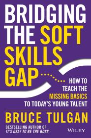 Bridging the Soft Skills Gap by Bruce Tulgan