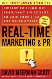 Real-Time Marketing and PR: How to Instantly Engage Your Market, Connect with Customers, and Create Products that Grow Your Business Now by David Meerman Scott