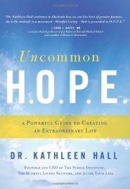 Uncommon H.O.P.E.: A Powerful Guide to Creating an Extraordinary Life by Dr. Kathleen Hall