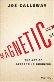 Magnetic: The Art Of Attracting Business by Joe Calloway