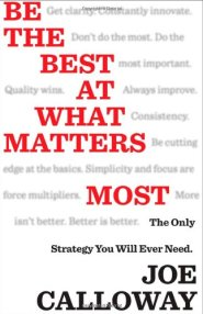 Be the Best at What Matters Most: The Only Strategy You will Ever Need by Joe Calloway