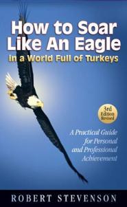 How to Soar Like An Eagle in a World Full of Turkeys by Robert Stevenson