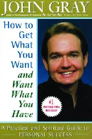 How to Get What You Want and Want What You Have by John Gray