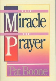 The Miracle of Prayer by Pat Boone