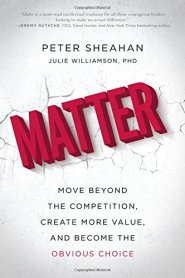 Matter: Move Beyond the Competition, Create More Value, and Become the Obvious Choice  by Peter Sheahan