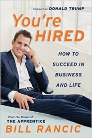 You're Hired: How to Succeed in Business and Life from the Winner of The Apprentice by Bill Rancic
