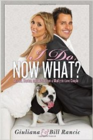 I Do, Now What?: Secrets, Stories, and Advice from a Madly-in-Love Couple by Bill Rancic