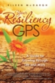 Your Resiliency GPS: A Guide for Growing through Life and Work by Eileen McDargh